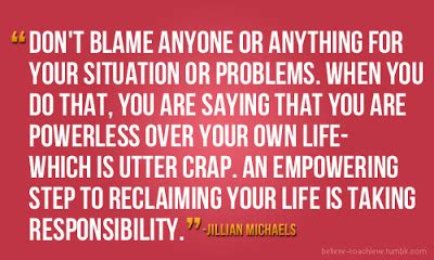 Quotes tend to be simplistic and easy to remember and they echo what is in our hearts. Stop Blaming Others For Your Problems Quotes. QuotesGram