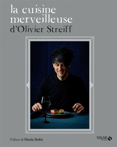 la cuisine d olivier avignon critique la cuisine merveilleuse d 39 olivier streiff