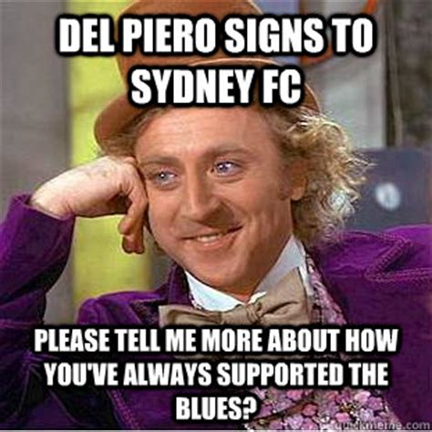 Sydney Meme - del piero signs to sydney fc please tell me more about how you ve always supported the blues