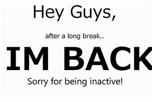 Hey Guys After a Long Break IM BACK Sorry for Being ...