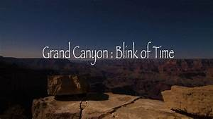 This Grand Canyon Time Lapse Is So Jaw Dropping That You