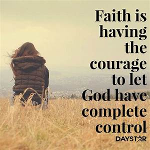 Faith is having... Control Bible Quotes