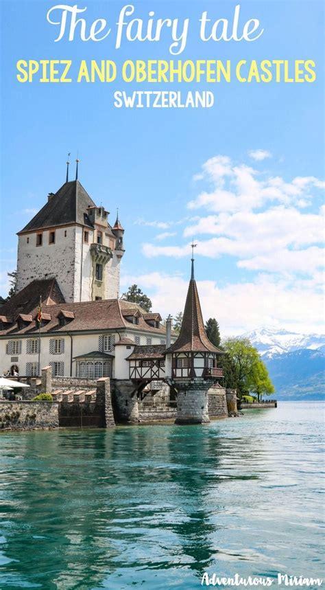 Visiting Spiez And Oberhofen Castles In The Swiss Alps
