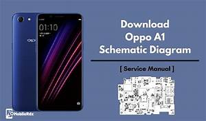 Download Oppo A1 Schematic Diagram And Service Manual