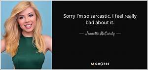 Jennette McCurdy quote: Sorry I'm so sarcastic. I feel ...