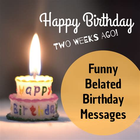 funny belated happy birthday wishes late messages