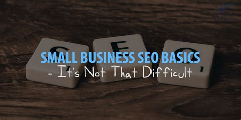 Seo Basics by Small Business Seo Basics It S Not That Difficult