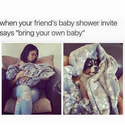 Baby Shower Memes - when your friend s baby shower invite says bring your own baby friends meme on sizzle