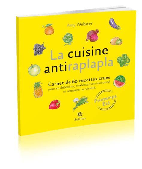 cours de cuisine crue livre de recette la cuisine antiraplapla printemps eté