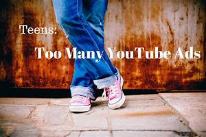 Teens Say Too Many Ads on YouTube - SearchForce