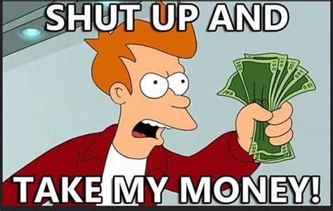 Shut Up And Take My Money Meme Generator - take all my money meme 28 images shut up and take my money shut up and take my money 25