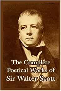 The Complete Poetical Works of Sir Walter Scott: Walter