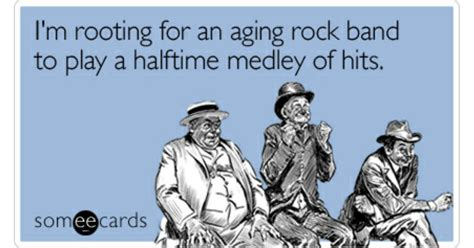 Im Rooting For An Aging Rock Band To Play A Halftime