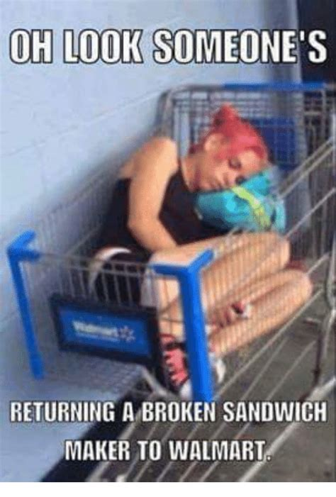 Funny Walmart Memes - oh look someone s returning a broken sandwich maker to walmart meme on me me