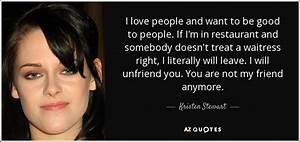 Kristen Stewart quote: I love people and want to be good ...