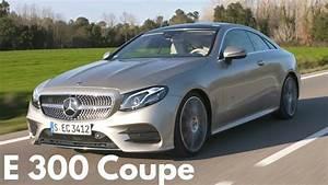 Mercedes E 300 : 2018 mercedes e 300 coupe larger and more luxurious youtube ~ Medecine-chirurgie-esthetiques.com Avis de Voitures