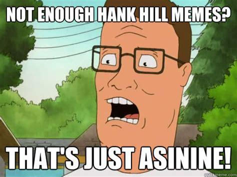Hank Hill Memes - not enough hank hill memes that s just asinine upset hank hill quickmeme