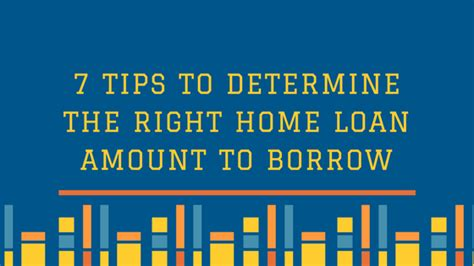 7 Tips To Determine The Right Home Loan Amount To Borrow
