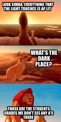Ap Lit Memes - meme creator look simba everything that the light touches is ap lit what s the dark place