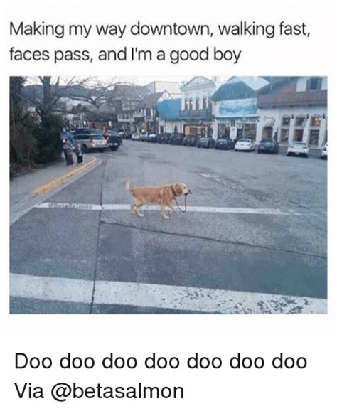 Making My Way Downtown Meme - making my way downtown walking fast faces pass and i m a good boy doo doo doo doo doo doo doo