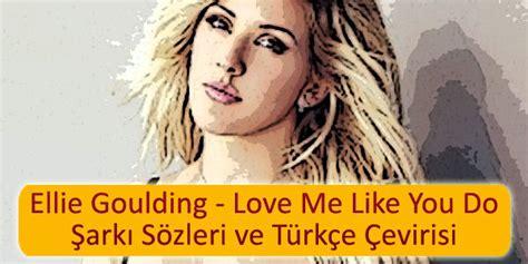 Ellie Goulding Love Me Like You Do Şarkı Sözleri Türkçe