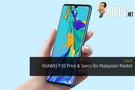 huawei p specifications  price  malaysian market