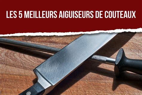 les meilleurs couteaux de cuisine les 5 meilleurs aiguiseurs de couteaux pas cher 2018