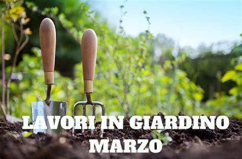 giardino marzo lavori in giardino a marzo semina raccolta e lavori