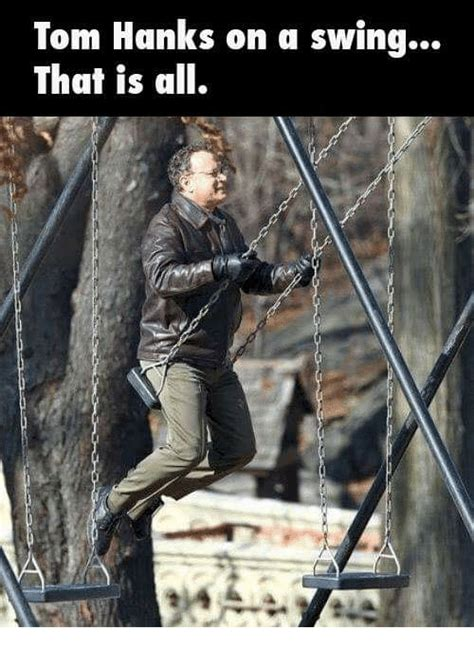 That Is All Meme - tom hanks on a swing that is all meme on sizzle