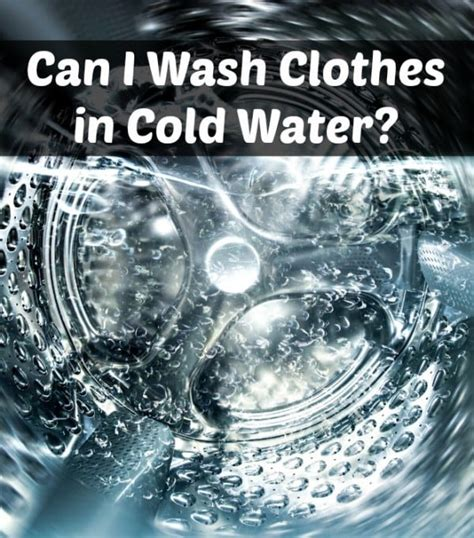 Can I Wash Clothes In Cold Water?