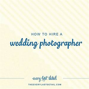 how to hire a wedding photographer every last detail With how to hire a wedding photographer