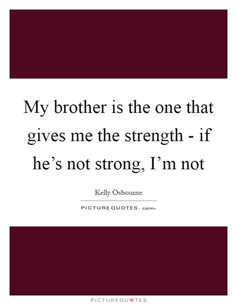 brother        strength  hes