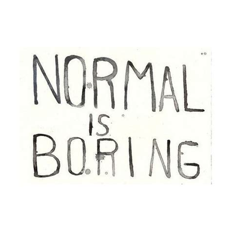 normal is boring normal is boring pictures photos and images for