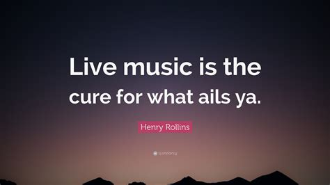 """Henry Rollins Quote """"live Music Is The Cure For What Ails. Smile Quotes Posters. Bible Quotes About Strength After Death. Christmas Quotes Verses. Coffee Quotes Bach. Inspirational Quotes Kim Kardashian. Morning Devotional Quotes. Sad Quotes Pdf. Travel Nurse Quotes"""
