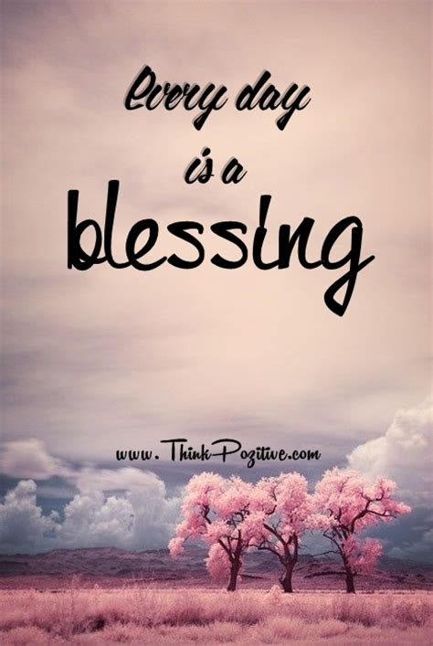 Blessings Quotes Everyday Is A Blessing Quotes Quotesgram