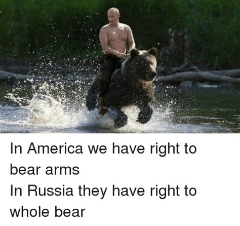 Right To Bear Arms Meme - in america we have right to bear arms in russia they have right to whole bear america meme on