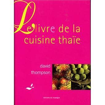 david cuisine le livre de la cuisine thaïe broché david thompson achat livre achat prix fnac