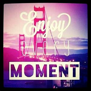 ENJOY THE MOMENT QUOTES TUMBLR image quotes at relatably com