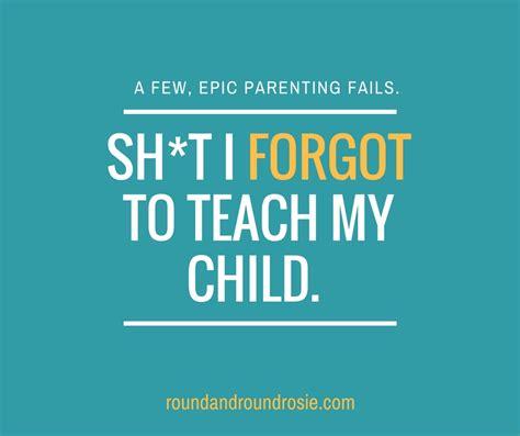 sh t i forgot to teach my child a few of my most epic 417 | sht I forgot to teach my child