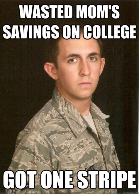 Wasted Meme - wasted mom s savings on college got one stripe tech school airman quickmeme