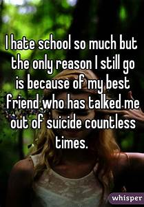 I hate school so much but the only reason I still go is ...
