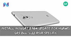 Install Nougat B384 Update For Huawei Gr5 Bll