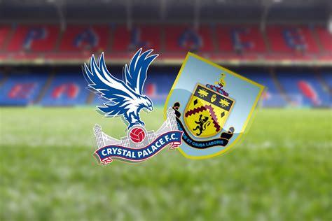 Crystal Palace vs Burnley, Premier League preview ...