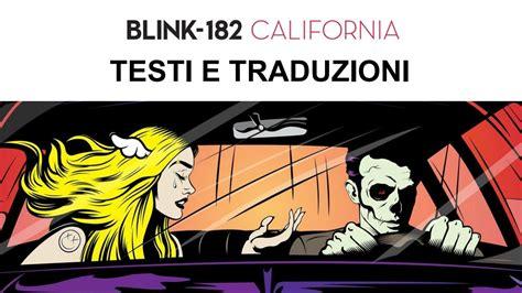 Testi E Traduzioni Blink 182 California Testi E Traduzioni By Blink 182