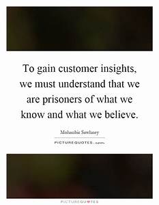 To gain custome... Customer Insights Quotes