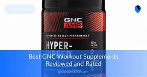 Best Gnc Workout Supplements Reviewed And Rated