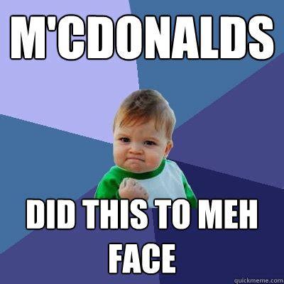 Meh Face Meme - m cdonalds did this to meh face success kid quickmeme