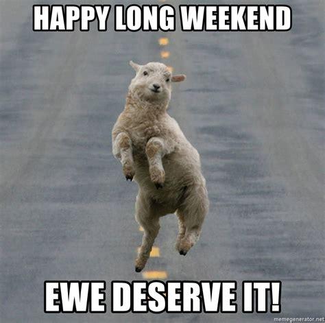 Happy Weekend Meme - happy long weekend ewe deserve it excited sheep meme generator