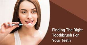Finding The Right Toothbrush For Your Teeth