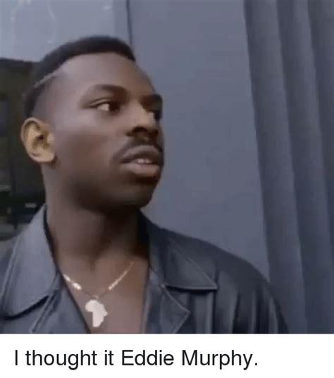 Eddie Murphy Memes - i thought it eddie murphy eddie murphy meme on me me